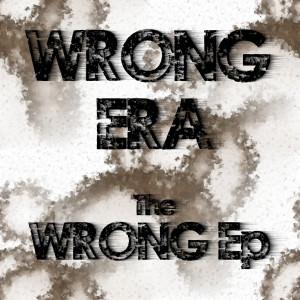 Wrong Era - The Wrong EP